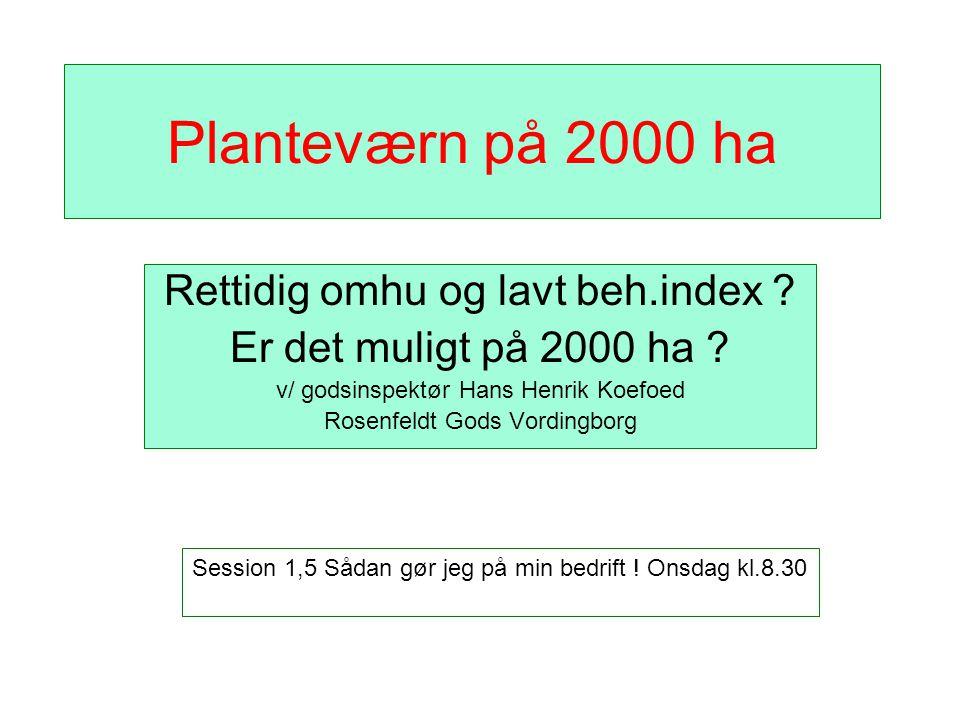Planteværn på 2000 ha Rettidig omhu og lavt beh.index .