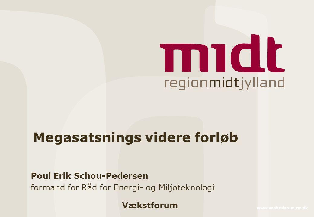 Vækstforum www.vaekstforum.rm.dk Megasatsnings videre forløb Poul Erik Schou-Pedersen formand for Råd for Energi- og Miljøteknologi