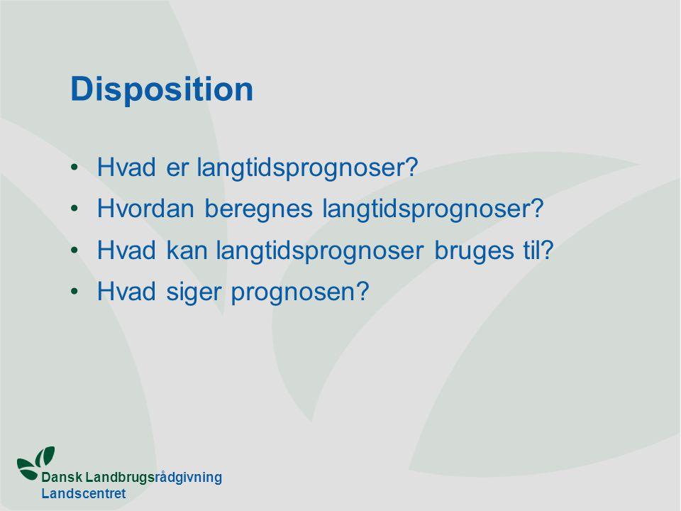 Dansk Landbrugsrådgivning Landscentret Disposition Hvad er langtidsprognoser.