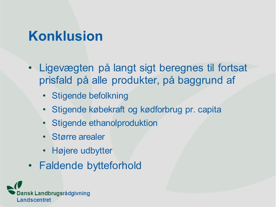 Dansk Landbrugsrådgivning Landscentret Konklusion Ligevægten på langt sigt beregnes til fortsat prisfald på alle produkter, på baggrund af Stigende befolkning Stigende købekraft og kødforbrug pr.