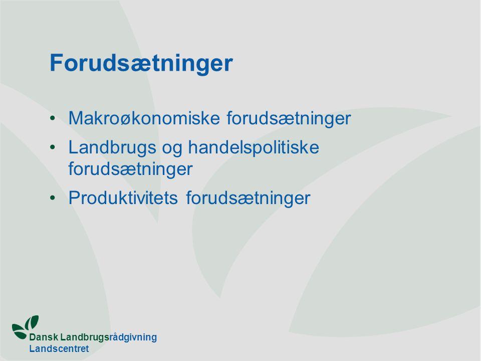 Dansk Landbrugsrådgivning Landscentret Forudsætninger Makroøkonomiske forudsætninger Landbrugs og handelspolitiske forudsætninger Produktivitets forudsætninger