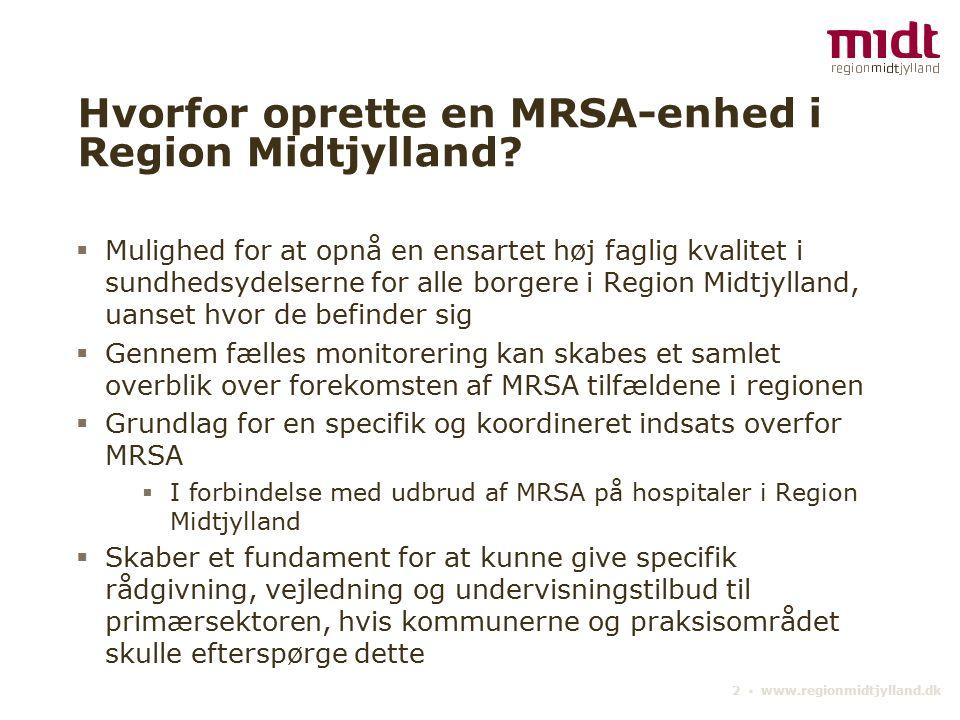 2 ▪ www.regionmidtjylland.dk Hvorfor oprette en MRSA-enhed i Region Midtjylland.