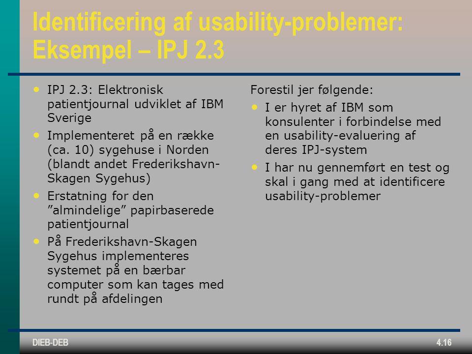 DIEB-DEB4.16 Identificering af usability-problemer: Eksempel – IPJ 2.3 IPJ 2.3: Elektronisk patientjournal udviklet af IBM Sverige Implementeret på en række (ca.