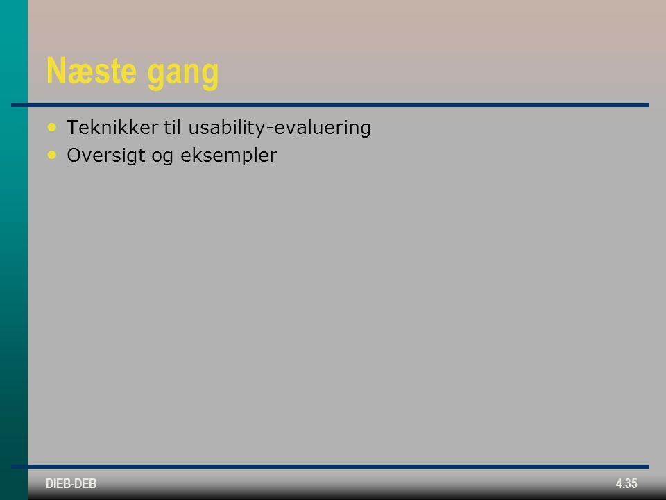DIEB-DEB4.35 Næste gang Teknikker til usability-evaluering Oversigt og eksempler