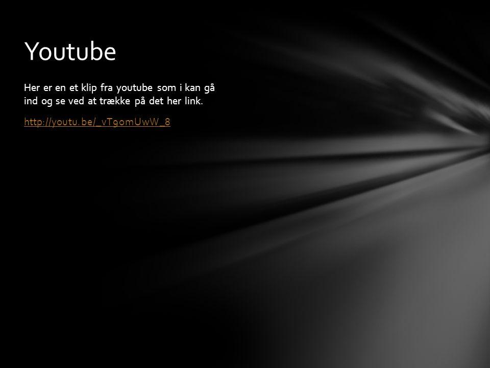 Her er en et klip fra youtube som i kan gå ind og se ved at trække på det her link. http://youtu.be/_vT9omUwW_8 Youtube