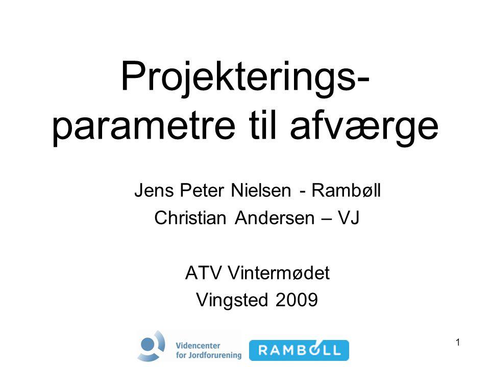 1 Projekterings- parametre til afværge Jens Peter Nielsen - Rambøll Christian Andersen – VJ ATV Vintermødet Vingsted 2009