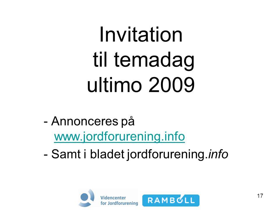 17 Invitation til temadag ultimo 2009 - Annonceres på www.jordforurening.info www.jordforurening.info - Samt i bladet jordforurening.info