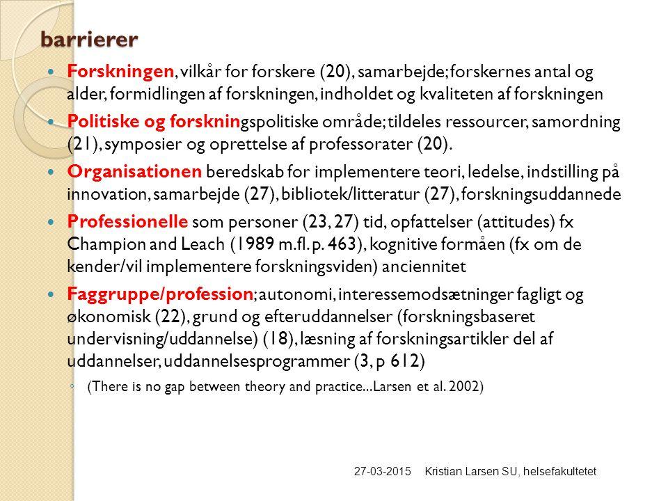 barrierer 27-03-2015Kristian Larsen SU, helsefakultetet Forskningen, vilkår for forskere (20), samarbejde; forskernes antal og alder, formidlingen af forskningen, indholdet og kvaliteten af forskningen Politiske og forskningspolitiske område; tildeles ressourcer, samordning (21), symposier og oprettelse af professorater (20).