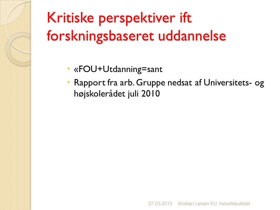 Kritiske perspektiver ift forskningsbaseret uddannelse  «FOU+Utdanning=sant  Rapport fra arb.