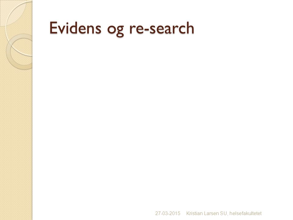 Evidens og re-search 27-03-2015Kristian Larsen SU, helsefakultetet