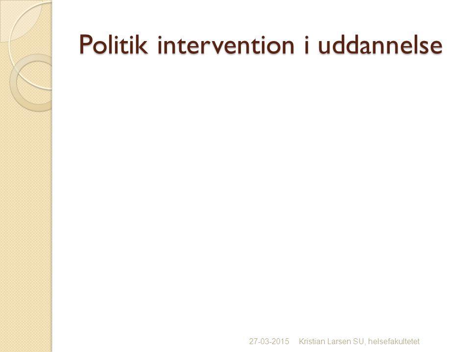 Politik intervention i uddannelse 27-03-2015Kristian Larsen SU, helsefakultetet