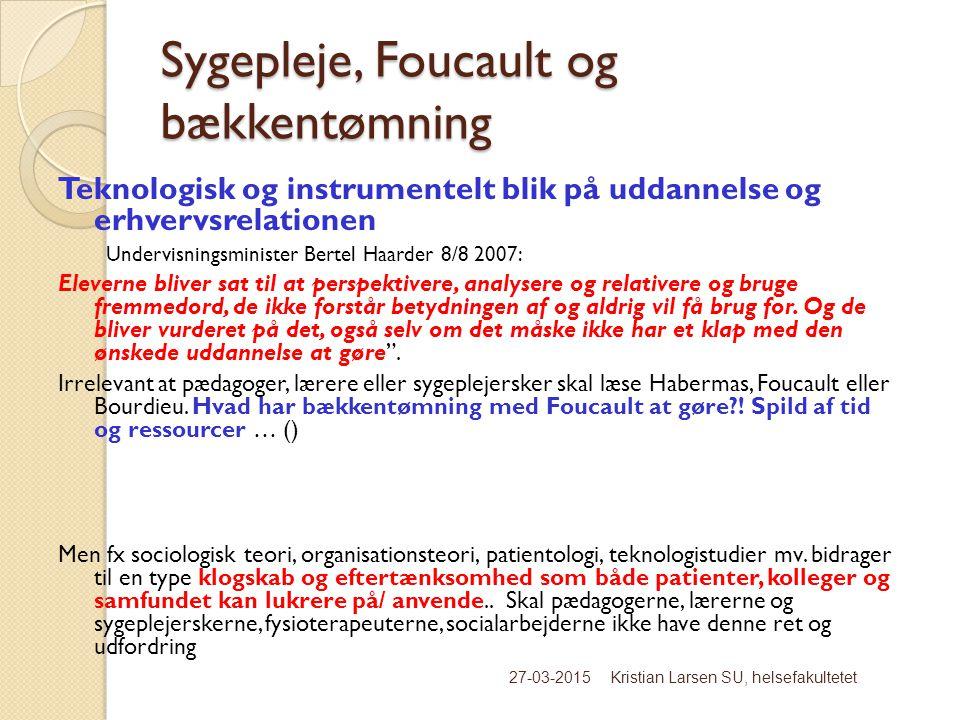 Sygepleje, Foucault og bækkentømning Teknologisk og instrumentelt blik på uddannelse og erhvervsrelationen Undervisningsminister Bertel Haarder 8/8 2007: Eleverne bliver sat til at perspektivere, analysere og relativere og bruge fremmedord, de ikke forstår betydningen af og aldrig vil få brug for.