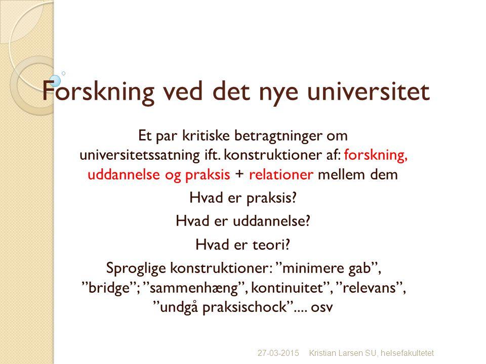 Forskning ved det nye universitet Et par kritiske betragtninger om universitetssatning ift.