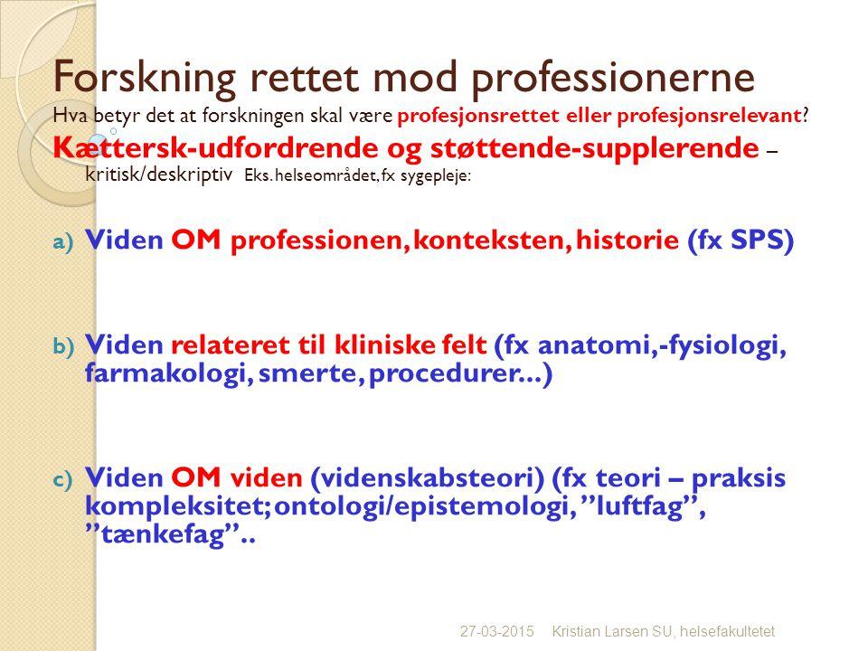 Forskning rettet mod professionerne Hva betyr det at forskningen skal være profesjonsrettet eller profesjonsrelevant.
