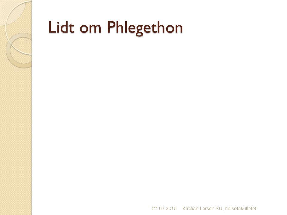 Lidt om Phlegethon 27-03-2015Kristian Larsen SU, helsefakultetet