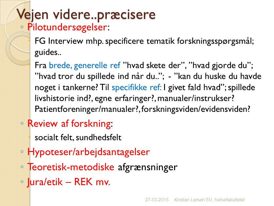 Vejen videre..præcisere ◦ Pilotundersøgelser:  FG Interview mhp.