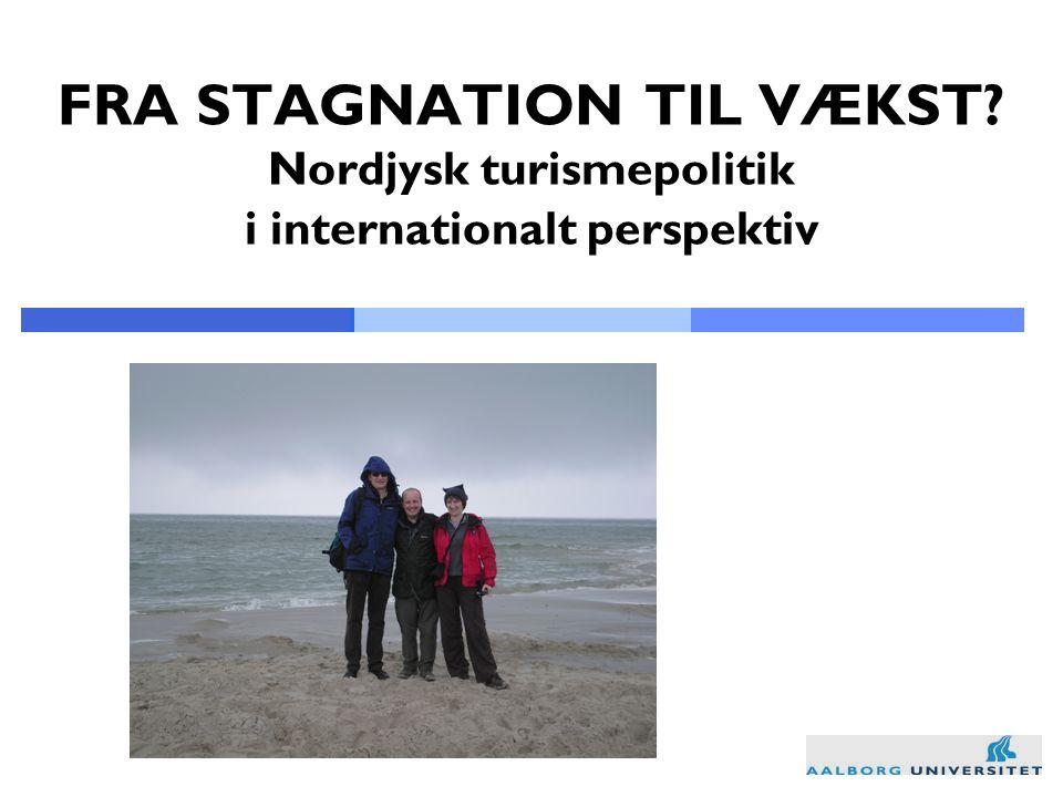 FRA STAGNATION TIL VÆKST Nordjysk turismepolitik i internationalt perspektiv