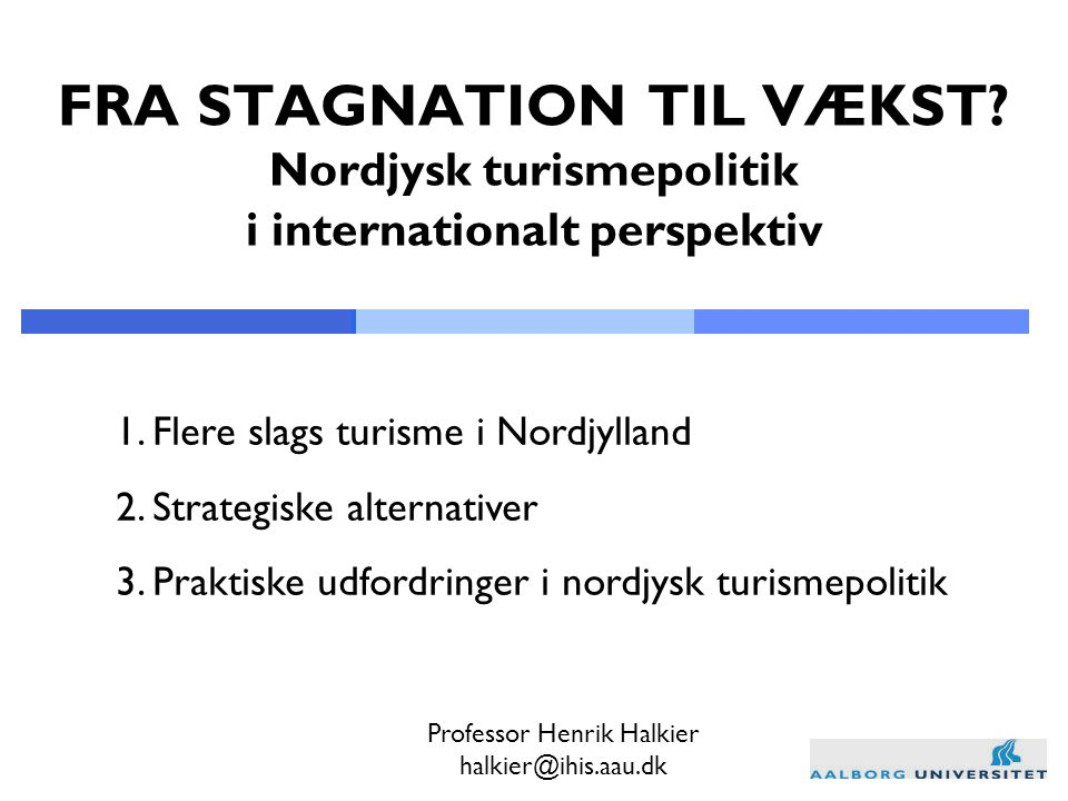 1. Flere slags turisme i Nordjylland 2. Strategiske alternativer 3.