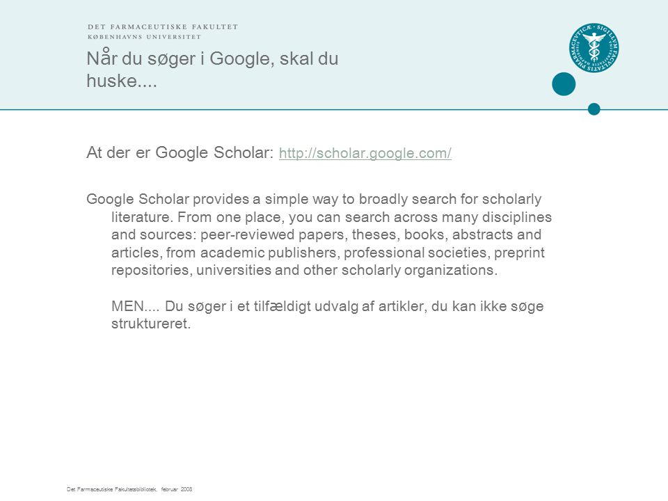 Det Farmaceutiske Fakultetsbibliotek, februar 2008 N å r du s ø ger i Google, skal du huske ….