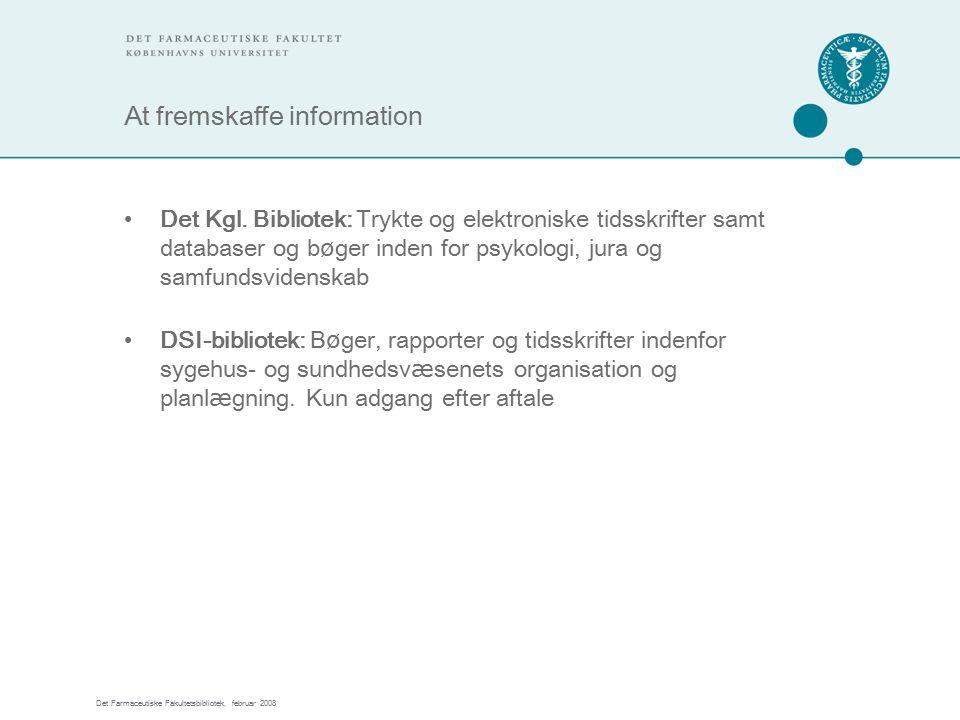 Det Farmaceutiske Fakultetsbibliotek, februar 2008 At fremskaffe information Det Kgl.