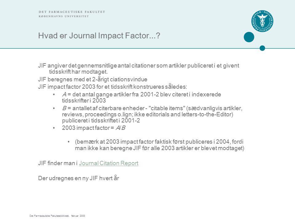 Det Farmaceutiske Fakultetsbibliotek, februar 2008 Hvad er Journal Impact Factor … .