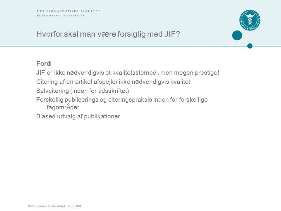 Det Farmaceutiske Fakultetsbibliotek, februar 2008 Hvorfor skal man v æ re forsigtig med JIF.
