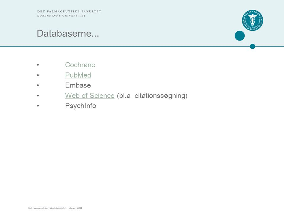 Det Farmaceutiske Fakultetsbibliotek, februar 2008 Databaserne … Cochrane PubMed Embase Web of Science (bl.a citationss ø gning)Web of Science PsychInfo