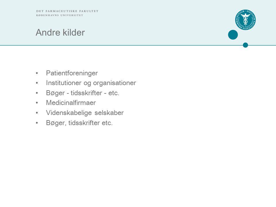 Andre kilder Patientforeninger Institutioner og organisationer B ø ger - tidsskrifter - etc.