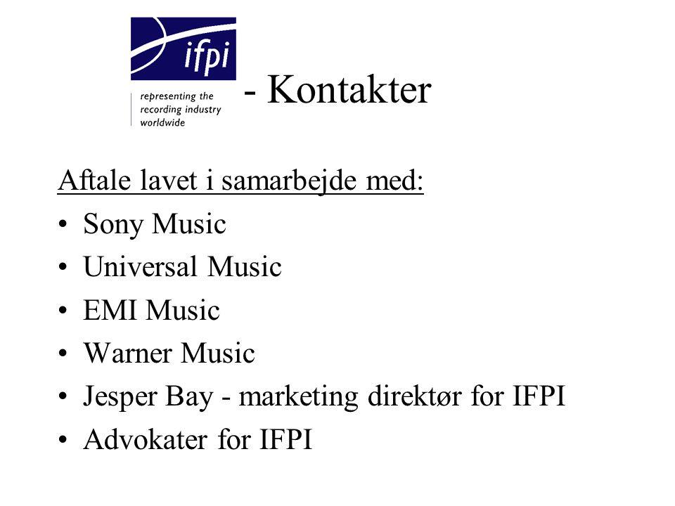 - Kontakter Aftale lavet i samarbejde med: Sony Music Universal Music EMI Music Warner Music Jesper Bay - marketing direktør for IFPI Advokater for IFPI