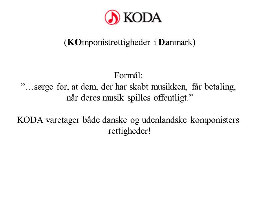 (KOmponistrettigheder i Danmark) Formål: …sørge for, at dem, der har skabt musikken, får betaling, når deres musik spilles offentligt. KODA varetager både danske og udenlandske komponisters rettigheder!