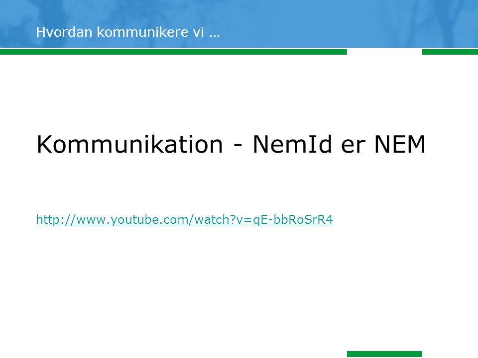 Hvordan kommunikere vi … Kommunikation - NemId er NEM http://www.youtube.com/watch v=qE-bbRoSrR4