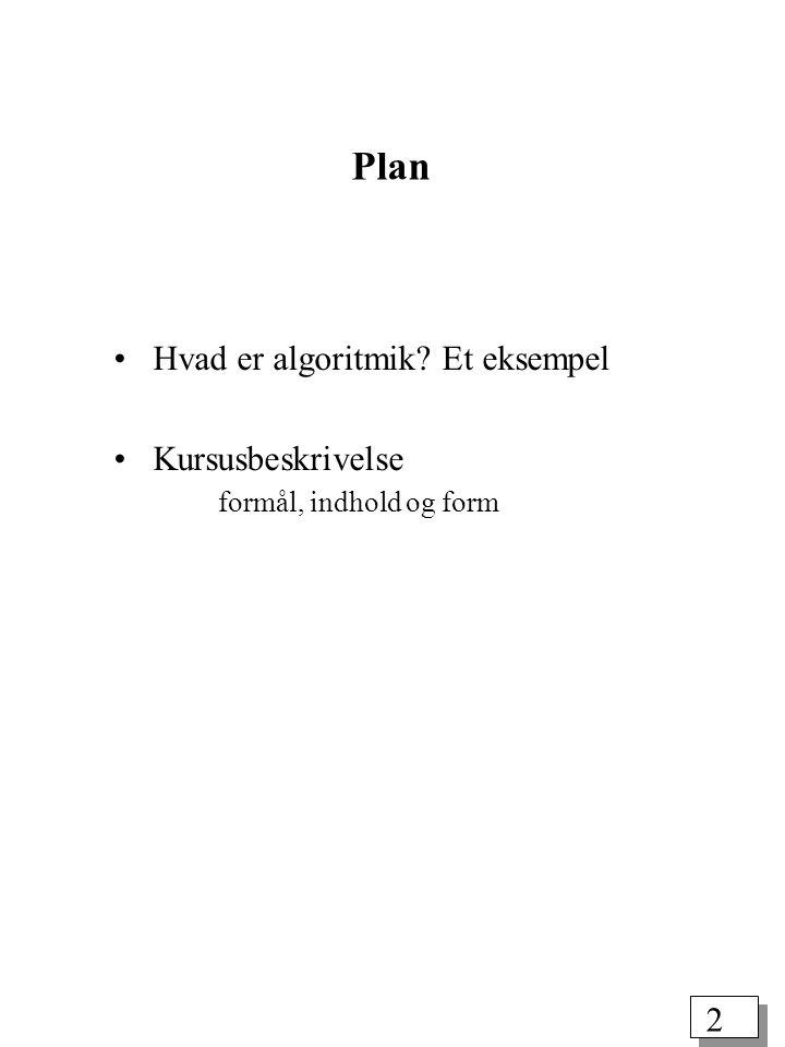 2 Plan Hvad er algoritmik Et eksempel Kursusbeskrivelse formål, indhold og form
