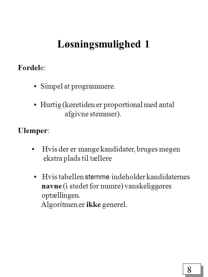 8 Fordele: Simpel at programmere. Hurtig (køretiden er proportional med antal afgivne stemmer).