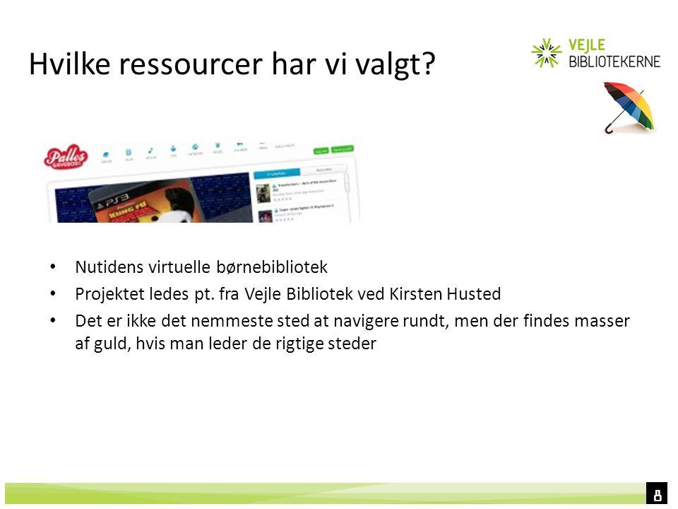 88 Hvilke ressourcer har vi valgt. Nutidens virtuelle børnebibliotek Projektet ledes pt.