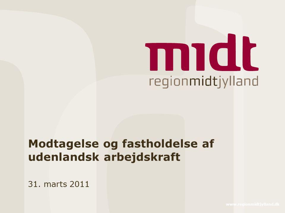 www.regionmidtjylland.dk Modtagelse og fastholdelse af udenlandsk arbejdskraft 31. marts 2011