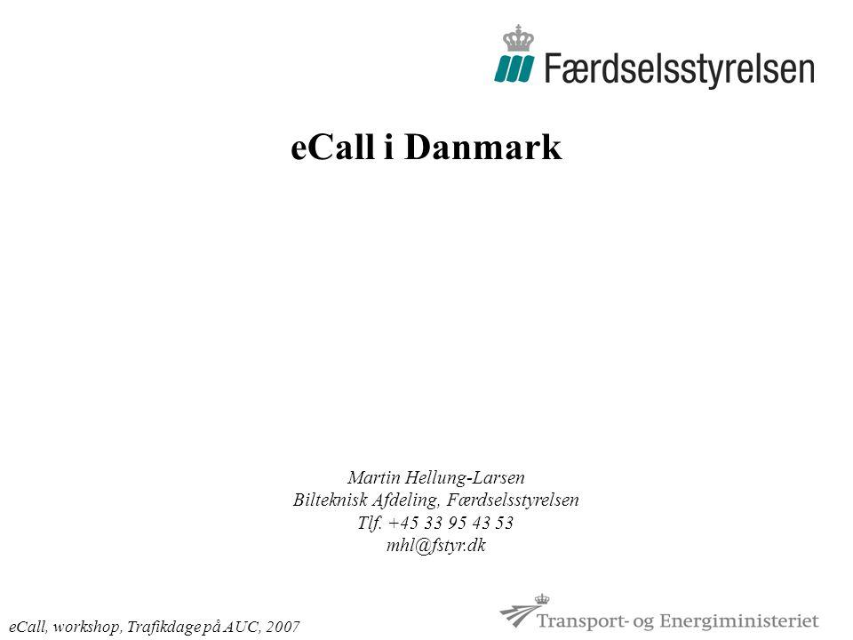 eCall i Danmark eCall, workshop, Trafikdage på AUC, 2007 Martin Hellung-Larsen Bilteknisk Afdeling, Færdselsstyrelsen Tlf.