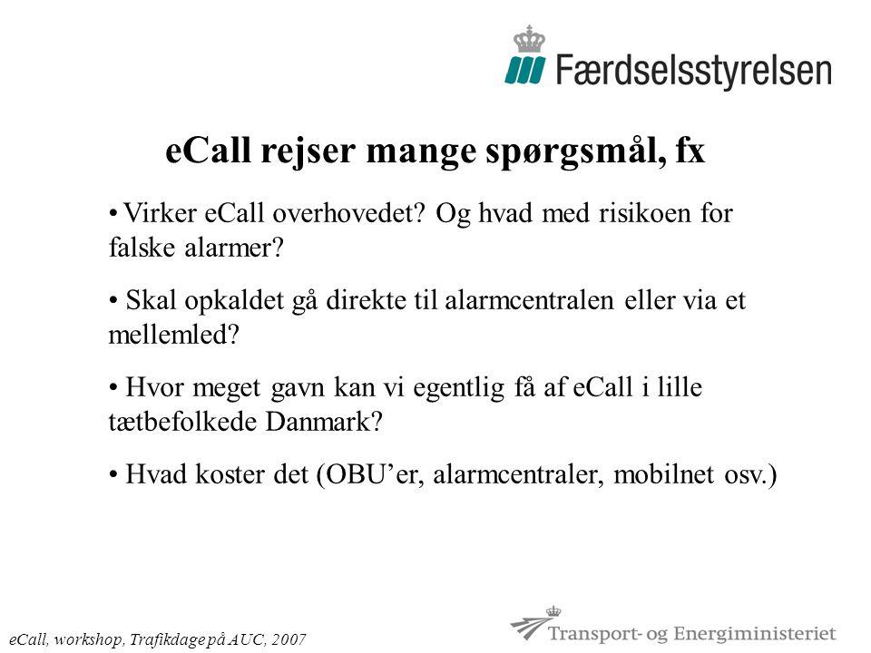 eCall rejser mange spørgsmål, fx eCall, workshop, Trafikdage på AUC, 2007 Virker eCall overhovedet.