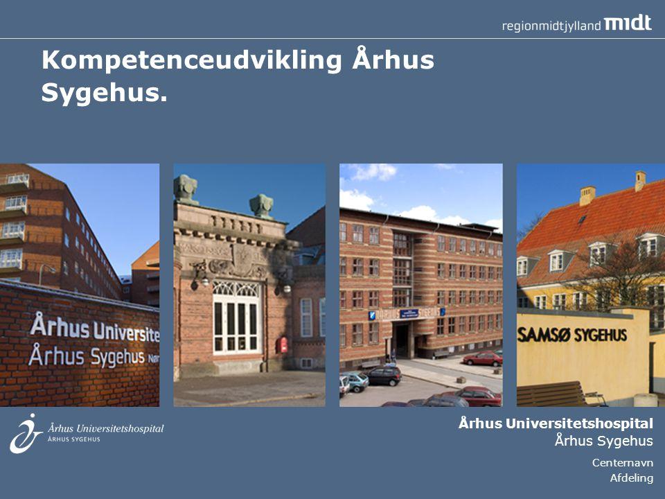 Århus Universitetshospital Århus Sygehus Centernavn Afdeling Kompetenceudvikling Århus Sygehus.