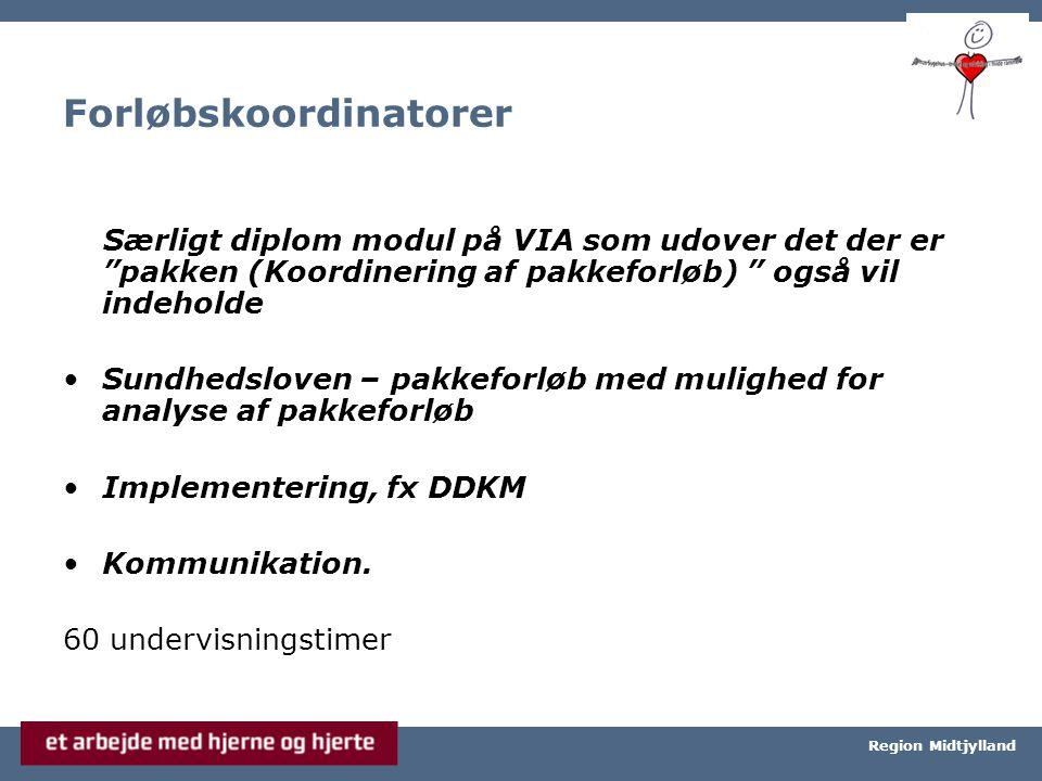 Århus Universitetshospital, Århus Sygehus Region Midtjylland Forløbskoordinatorer Særligt diplom modul på VIA som udover det der er pakken (Koordinering af pakkeforløb) også vil indeholde Sundhedsloven – pakkeforløb med mulighed for analyse af pakkeforløb Implementering, fx DDKM Kommunikation.