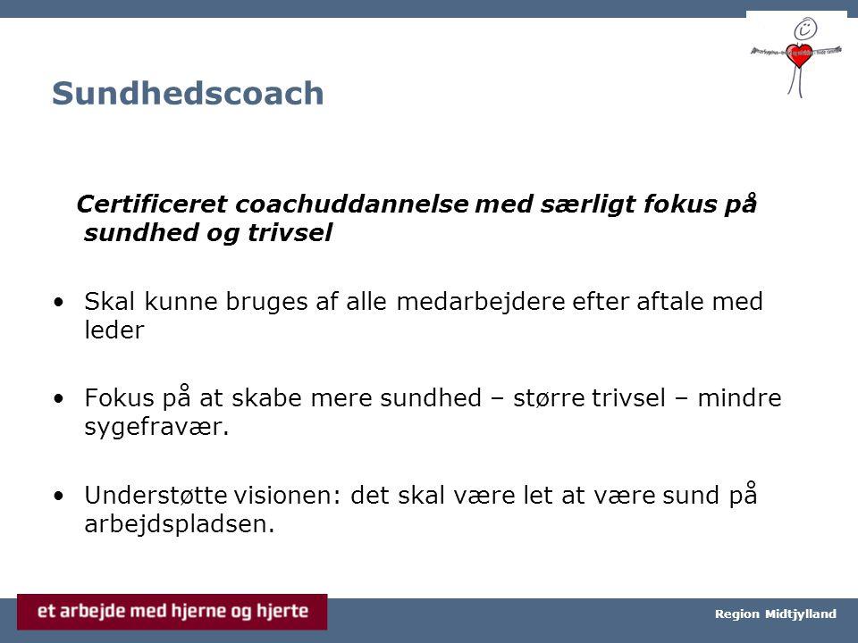 Århus Universitetshospital, Århus Sygehus Region Midtjylland Sundhedscoach Certificeret coachuddannelse med særligt fokus på sundhed og trivsel Skal kunne bruges af alle medarbejdere efter aftale med leder Fokus på at skabe mere sundhed – større trivsel – mindre sygefravær.