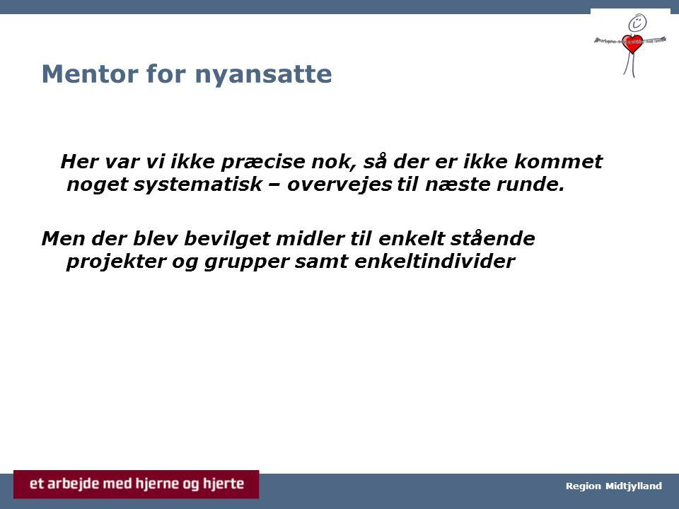 Århus Universitetshospital, Århus Sygehus Region Midtjylland Mentor for nyansatte Her var vi ikke præcise nok, så der er ikke kommet noget systematisk – overvejes til næste runde.