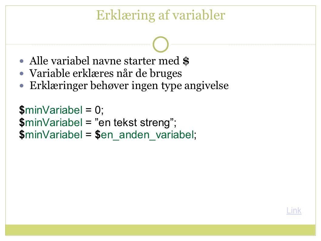 Erklæring af variabler Alle variabel navne starter med $ Variable erklæres når de bruges Erklæringer behøver ingen type angivelse $minVariabel = 0; $minVariabel = en tekst streng ; $minVariabel = $en_anden_variabel; Link
