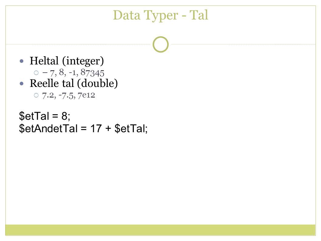 Data Typer - Tal Heltal (integer)  – 7, 8, -1, 87345 Reelle tal (double)  7.2, -7.5, 7e12 $etTal = 8; $etAndetTal = 17 + $etTal;