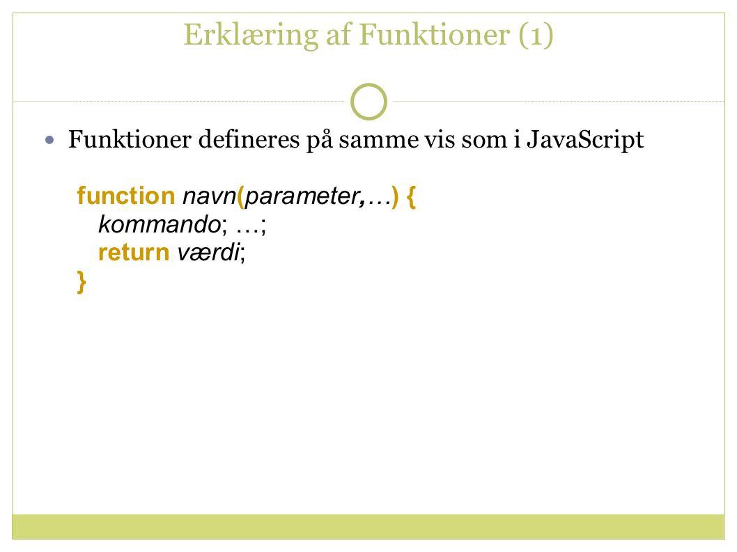 Erklæring af Funktioner (1) Funktioner defineres på samme vis som i JavaScript function navn(parameter,…) { kommando; …; return værdi; }