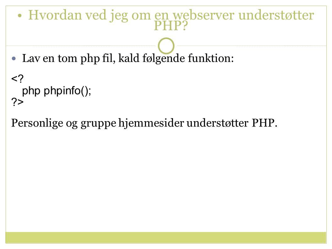 Hvordan ved jeg om en webserver understøtter PHP. Lav en tom php fil, kald følgende funktion: <.