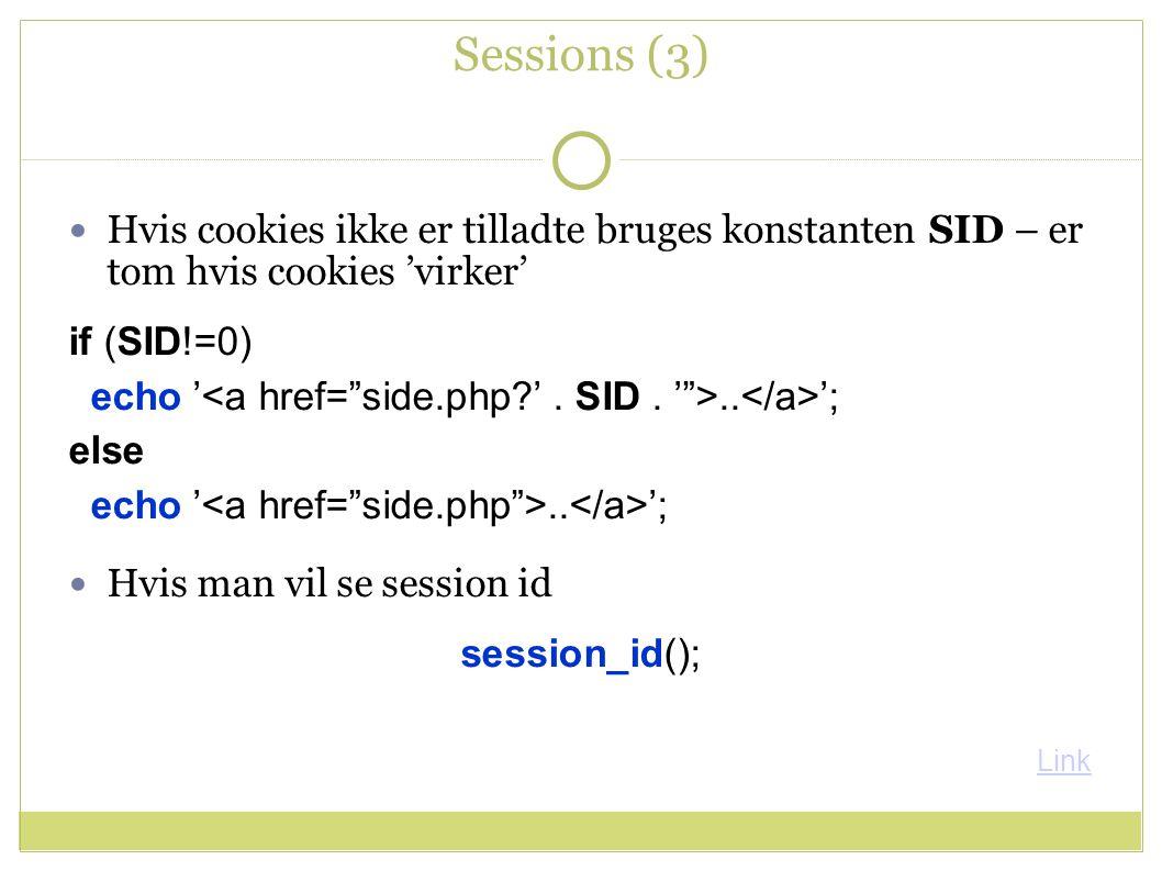 Sessions (3) Hvis cookies ikke er tilladte bruges konstanten SID – er tom hvis cookies 'virker' if (SID!=0) echo '..