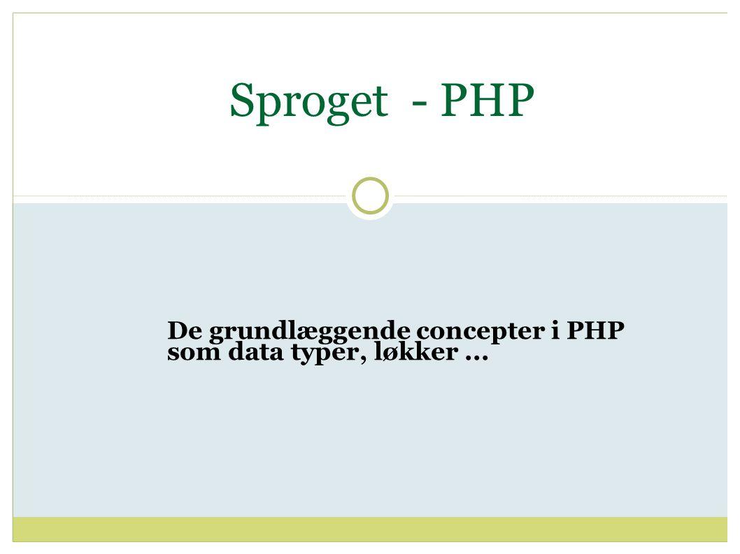 Sproget - PHP De grundlæggende concepter i PHP som data typer, løkker...
