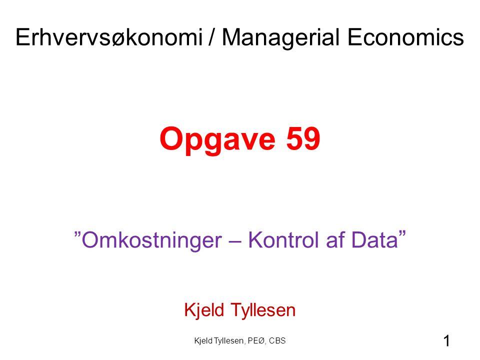 1 Opgave 59 Omkostninger – Kontrol af Data Kjeld Tyllesen Erhvervsøkonomi / Managerial Economics Kjeld Tyllesen, PEØ, CBS