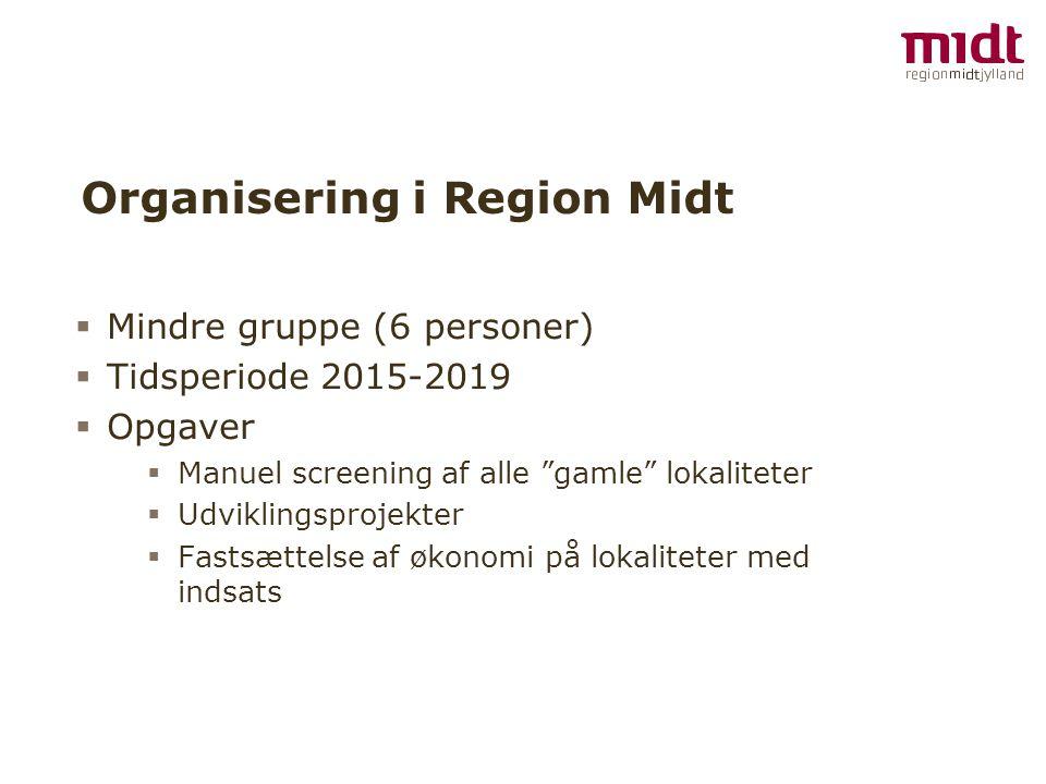 Organisering i Region Midt  Mindre gruppe (6 personer)  Tidsperiode 2015-2019  Opgaver  Manuel screening af alle gamle lokaliteter  Udviklingsprojekter  Fastsættelse af økonomi på lokaliteter med indsats
