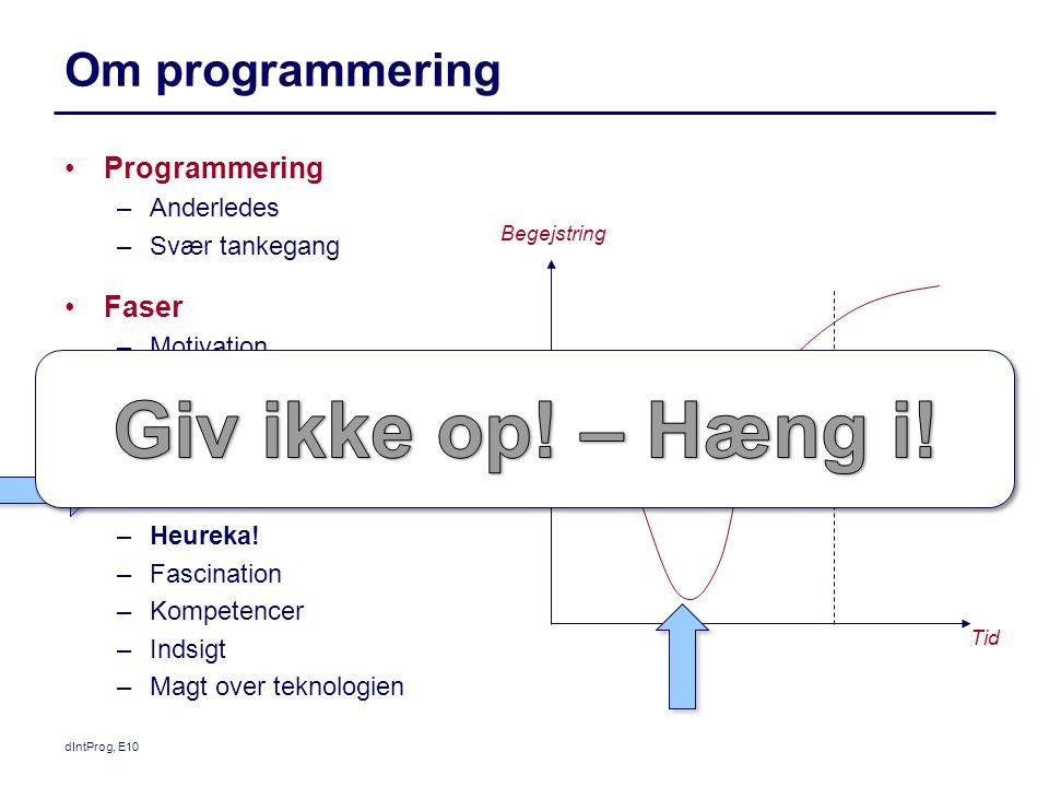 Om programmering Programmering –Anderledes –Svær tankegang Faser –Motivation –Begejstring –Tvivl –Frustration –Eksistensiel krise –Heureka.